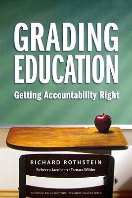 Grading Education: Getting Accountability Right - Rothstein, Richard