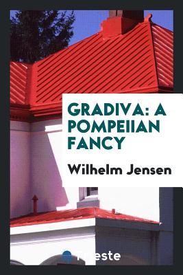 Gradiva: A Pompeiian Fancy - Jensen, Wilhelm