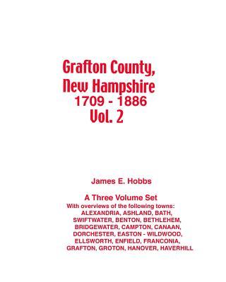 Grafton County, New Hampshire 1709 - 1886 Vol. 2 - Hobbs, James E