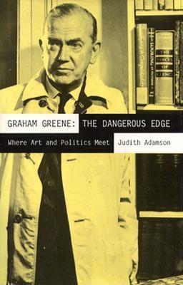 Graham Greene: The Dangerous Edge: Where Art and Politics Meet - Adamson, Judith