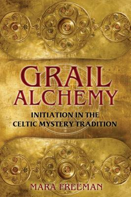 Grail Alchemy: Initiation in the Celtic Mystery Tradition - Freeman, Mara