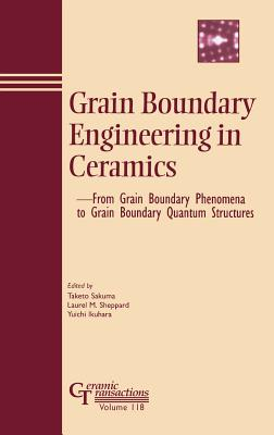 Grain Boundary Engineering in Ceramics: From Grain Boundary Phenomena to Grain Boundary Quantum Structures - Sakuma, Taketo (Editor)