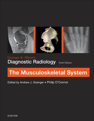 Grainger & Allison's Diagnostic Radiology: Musculoskeletal System - Grainger, Andrew J. (Editor), and O'Connor, Philip J. (Editor)
