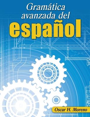Gramatica avanzada del espanol (Advanced Spanish Grammar) - Moreno, Oscar
