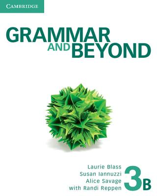 Grammar and Beyond Level 3 Student's Book B - Reppen, Randi, and Blass, Laurie, and Iannuzzi, Susan