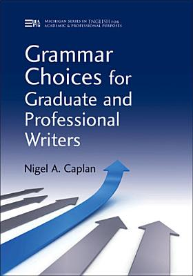 Grammar Choices for Graduate and Professional Writers - Caplan, Nigel A