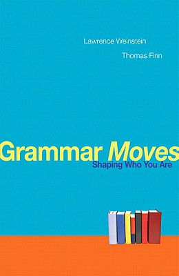 Grammar Moves: Shaping Who You Are - Weinstein, Lawrence, and Finn, Thomas