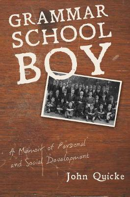 Grammar School Boy: A Memoir of Personal and Social Development - Quicke, John