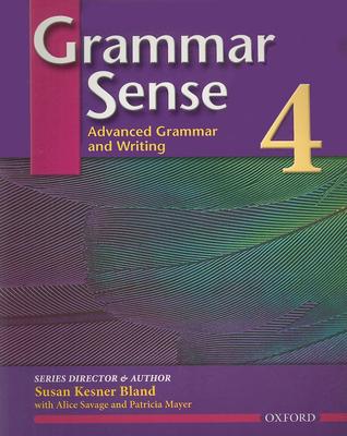 Grammar Sense 4: Advanced Grammar and Writing - Bland, Susan Kesner, and Savage, Alice, and Mayer, Patricia