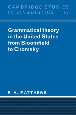 Grammatical Theory in the United States: From Bloomfield to Chomsky - Matthews, Peter H, and P H, Matthews, and Anderson, S R (Editor)