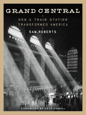 Grand Central: How a Train Station Transformed America - Roberts, Sam, Professor