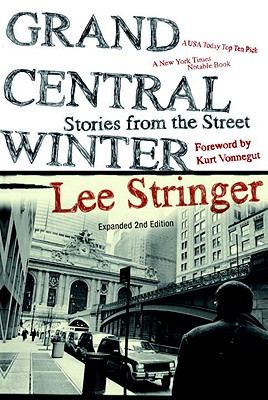 Grand Central Winter: Stories from the Street - Stringer, Lee, and Vonnegut, Kurt (Foreword by)