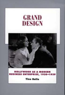Grand Design: Hollywood as a Modern Business Enterprise, 1930-1939 - Balio, Tino