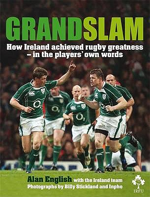 Grand Slam: How Ireland Achieved Rugby Greatness - in the Players' Own Words - English, Alan