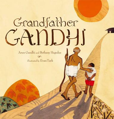 Grandfather Gandhi - Gandhi, Arun, and Hegedus, Bethany