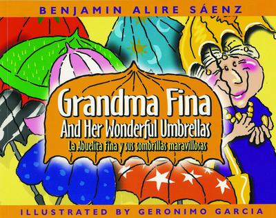 Grandma Fina and Her Wonderful Umbrellas: La Abuelita Fina y sus sombrillas maravillosas - Saenz, Benjamin Alire, and Herrera, Pilar (Translated by)