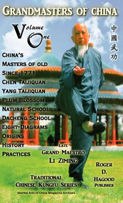 Grandmasters of China Volume One: Traditional Chinese Kung Fu Series - Clemens, Charles Alan (Editor), and Wright, Patrick M, Dr. (Editor), and Hagood, Roger D (Compiled by)