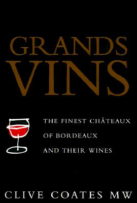 Grands Vins: The Finest Cha Teaux of Bordeaux and Their Wines - Coates, Clive, and Coates M, W Clive