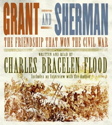 Grant and Sherman: The Friendship That Won the Civil War - Flood, Charles Bracelen (Read by)