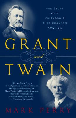 Grant and Twain: The Story of an American Friendship - Perry, Mark