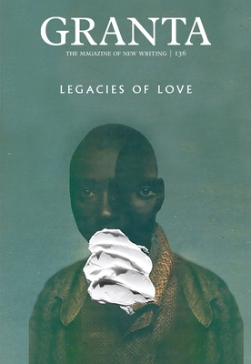 Granta 136: Legacies of Love - Rausing, Sigrid (Editor)