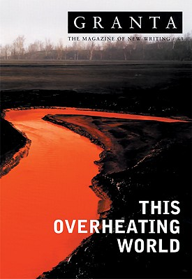 Granta 83: This Overheating World - Jack, Ian (Editor)