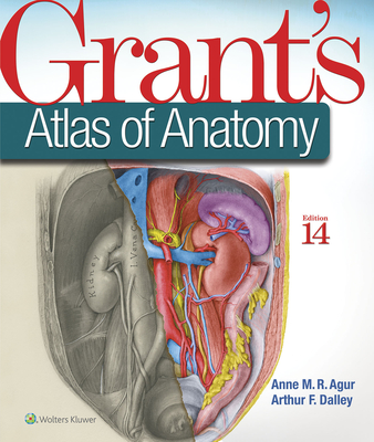 Grant's Atlas of Anatomy - Agur, Anne M R, Msc, PhD, and Dalley, Arthur F, PhD