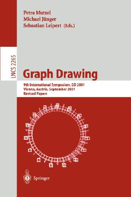 Graph Drawing: 9th International Symposium, GD 2001 Vienna, Austria, September 23-26, 2001, Revised Papers - Mutzel, Petra (Editor), and Jünger, Michael (Editor), and Leipert, Sebastian (Editor)