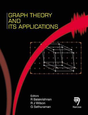 Graph Theory and Its Applications - Balakrishnan, R, and Wilson, R J, and Sethuraman, G