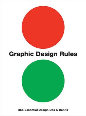Graphic Design Rules: 365 Essential Design Dos and Don'ts - Bucher, Stefan G. (Foreword by), and Dawson, Peter, and Foster, John