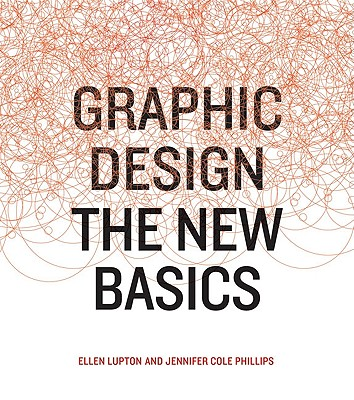 Graphic Design: The New Basics - Lupton, Ellen, and Phillips, Jennifer Cole