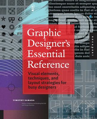 Graphic Designer's Essential Reference: Visual Ingredients, Techniques, and Layout Strategies for Graphic Designers - Samara, Timothy