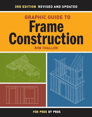 Graphic Guide to Frame Construction: Third Edition, Revised and Updated - Thallon, Rob
