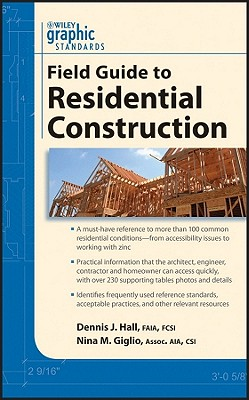 Graphic Standards Field Guide to Residential Construction - Hall, Dennis J, and Giglio, Nina M