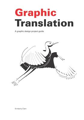 Graphic Translation, a Graphic Design Project Guide - Elam, Kimberly