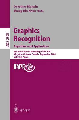 Graphics Recognition. Algorithms and Applications: 4th International Workshop, Grec 2001, Kingston, Ontario, Canada, September 7-8, 2001. Selected Papers - Blostein, Dorothea (Editor)
