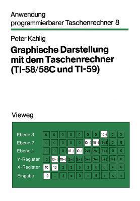 Graphische Darstellung Mit Dem Taschenrechner: Ti-58/58c Und Ti-59 - Kahlig, Peter
