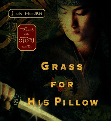 Grass for His Pillow: Tales of the Otori Book Two - Hearn, Lian, and Gray, Kevin (Narrator), and Nakasone, Aiko (Narrator)