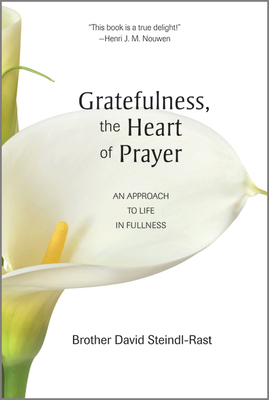 Gratefulness, the Heart of Prayer: An Approach to Life in Fullness - Steindl-Rast, David, O.S.B.