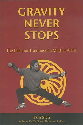 Gravity Never Stops: The Life and Training of a Martial Artist - Sieh, Ron
