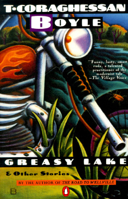 Greasy Lake & Other Stories - Boyle, T C