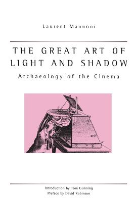 Great Art of Light and Shadow: Archaeology of the Cinema - Mannoni, Laurent, and Crangle, Richard (Translated by)