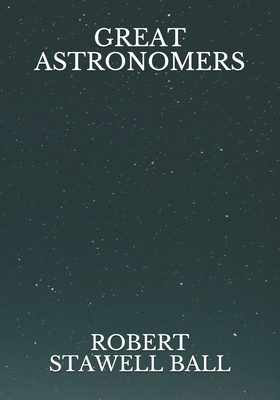 Great Astronomers - Ball, Robert Stawell