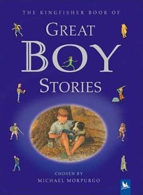 Great Boy Stories: A Treasury of Classics from Children's Literature - Morpurgo, Michael, M.B.E. (Selected by)