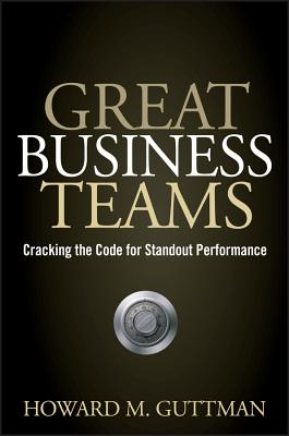 Great Business Teams: Cracking the Code for Standout Performance - Guttman, Howard M