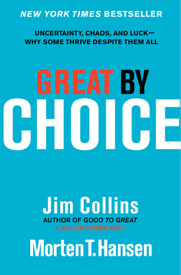 Great by Choice: Uncertainty, Chaos, and Luck--Why Some Thrive Despite Them All - Collins, Jim, and Hansen, Morten T