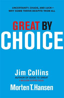 Great by Choice: Uncertainty, Chaos and Luck - Why Some Thrive Despite Them All - Collins, Jim, and Hansen, Morten T.