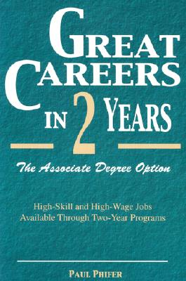 Great Careers in 2 Years: The Associate Degree Option - Phifer, Paul