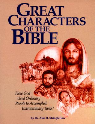 Great Characters of the Bible: How God Uses Ordinary People to Accomplish Extraordinary Tasks - Stringfellow, Alan