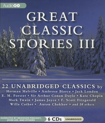 Great Classic Stories III - Melville, Herman, and Bierce, Ambrose, and Pinchot, Bronson (Read by)